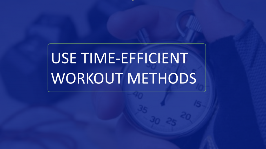 TIME EFFICIENT WORKOUT METHODS